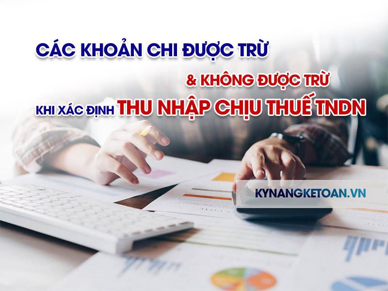 Các khoản chi được trừ và không được trừ khi xác định thu nhập chịu thuế TNDN