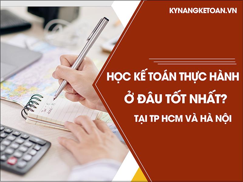 Học kế toán thực hành ở đâu tốt nhất tại Hà Nội và TPHCM