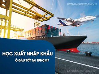 Học xuất nhập khẩu ở đâu tốt tại TPHCM