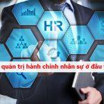 Học quản trị hành chính nhân sự ở đâu tốt?